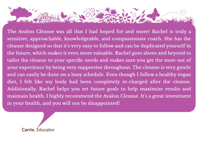 Holistic Living With Rachel Avalon Testimonials The Avalon Cleanse Carrie